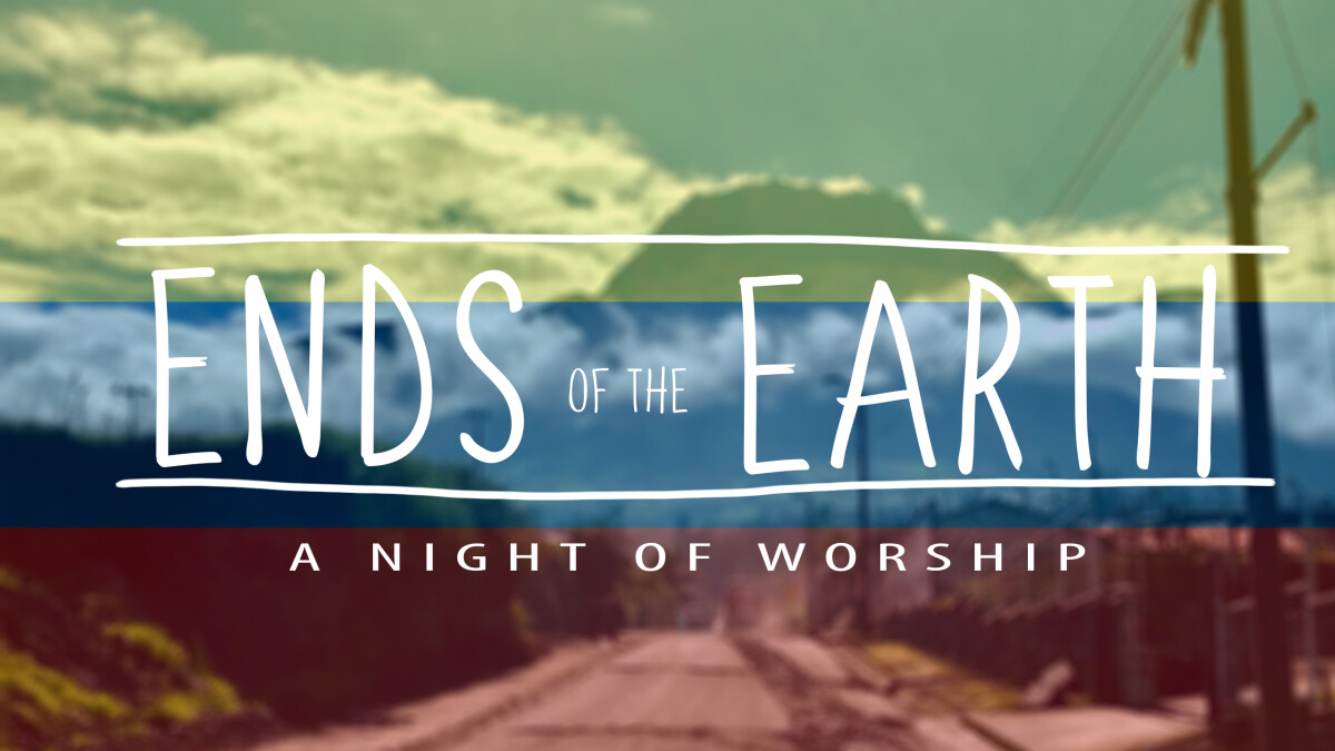 Ends of the Earth: A Night of Worship